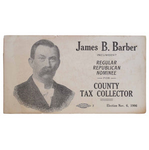 James B. Barber. Incumbent. Regular Republican Nominee for County Tax Collector. Election Nov. 6, 1906.