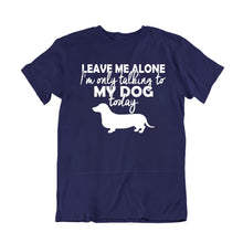 Load image into Gallery viewer, Leave me Alone - Dachshund Dog Lover
