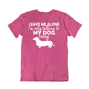Leave me Alone - Dachshund Dog Lover