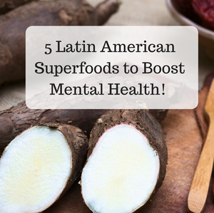 5 LATIN AMERICAN SUPERFOODS TO BOOST MENTAL HEALTH + RECIPE