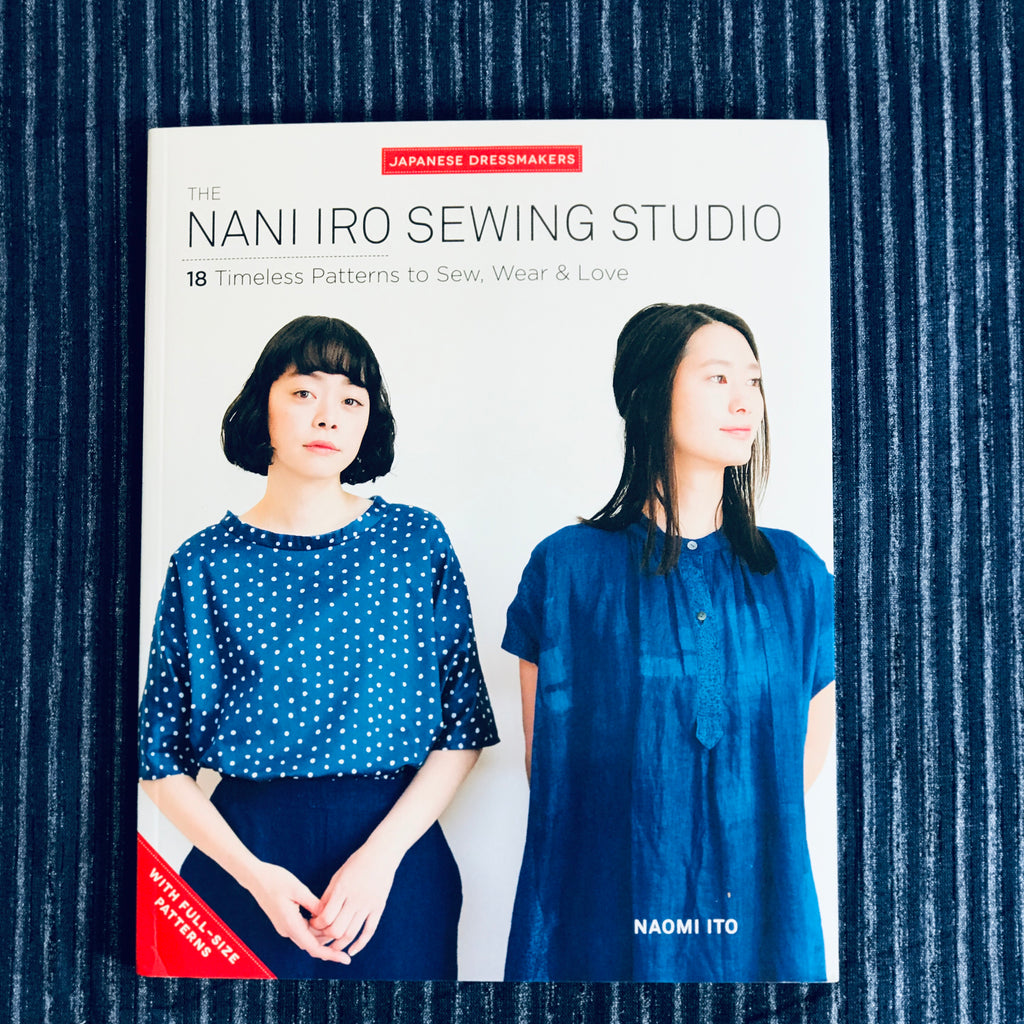 The Nani Iro Sewing Studio: 18 Timeless Patterns to Sew, Wear and Love