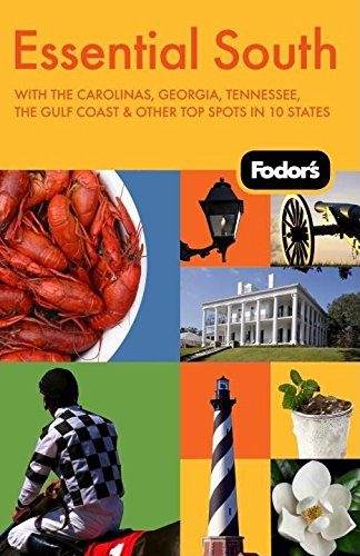 Fodor'S Essential South, 1St Edition: With The Carolinas, Georgia, Tennessee, The Gulf Coast & Other Top Spots In 10 States (Travel Guide)