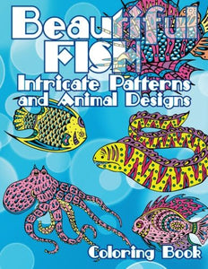 Beautiful Fish Intricate Patterns And Animal Designs Coloring Book (Super Fun Coloring Books For Kids) (Volume 46)