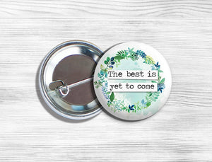 "Inspirational ""The Best Is Yet To Come"" Pinback Button 1.75"""