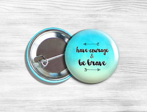 "Inspirational ""Have Courage & Be Brave"" Pinback Button 1.75"""
