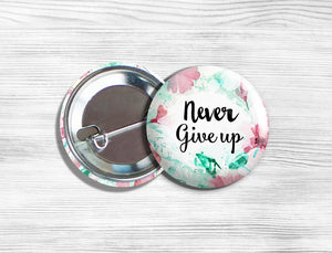 "Inspirational ""Never Give Up"" Pinback Button 1.75"""