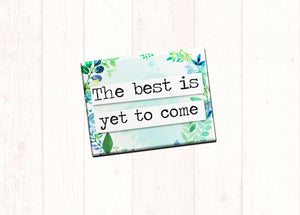 "Inspirational Fridge Magnet ""The Best Is Yet To Come"" 2.5x3.5"