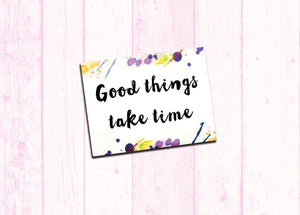 "Inspirational Fridge Magnet ""Good Things Take Time"" 2.5x3.5"