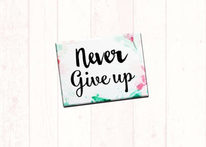 "Inspirational Fridge Magnet ""Never Give Up"" 2.5x3.5"