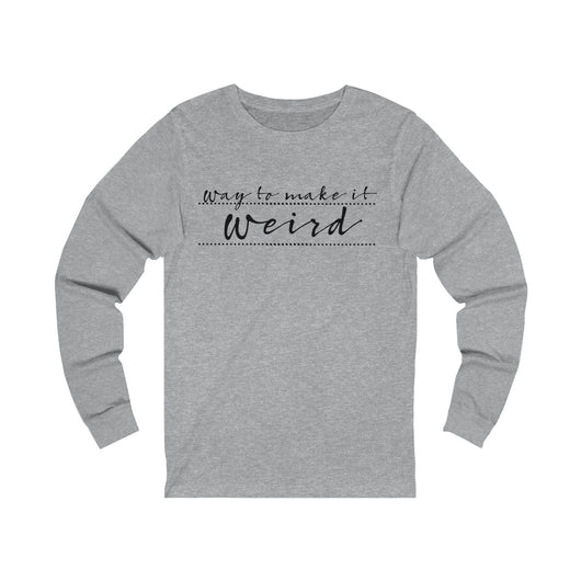 Unisex Way to make it Weird Jersey Long Sleeve Tee