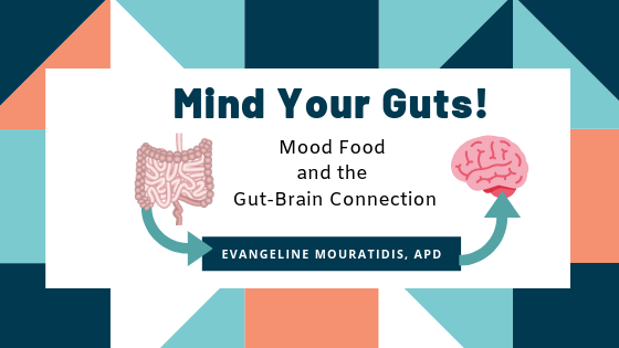 Mind Your Guts! Mood Food and the Gut-Brain Connection