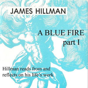 A Blue Fire, Part I with James Hillman Audio Program James Hillman - BetterListen!