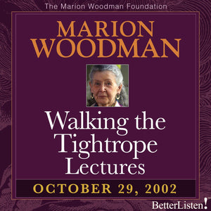 Walking the Tightrope Lectures Marion Woodman #5 - 10-29-02
