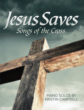 Jesus Saves: Songs Of The Cross - Piano Solos Book