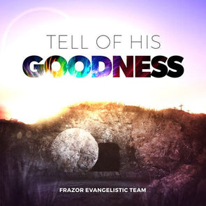 Tell Of His Goodness
