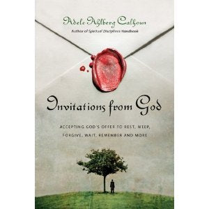 Invitations from God: Accepting God's Offer to Rest, Weep, Forgive, Wait, Remember and More
