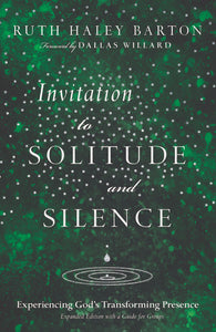 Invitation to Solitude and Silence: Experiencing God's Transforming Presence (Expanded Edition)