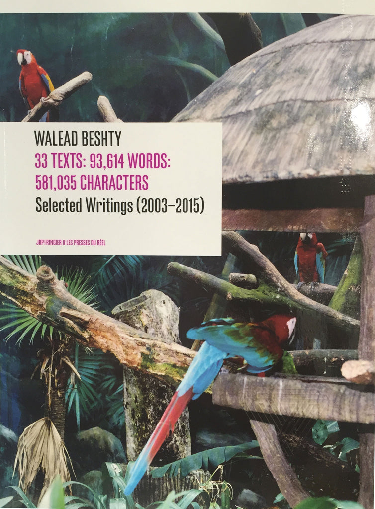 Walead Beshty: 33 Texts: 93,614 Words: 581,035 Characters: Selected Writings (2003–2015)