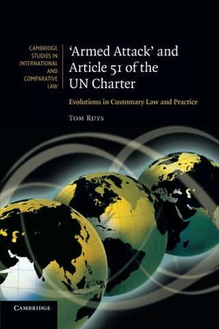 'Armed Attack' And Article 51 Of The Un Charter: Evolutions In Customary Law And Practice (Cambridge Studies In International And Comparative Law)