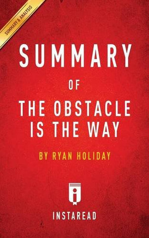 Summary Of The Obstacle Is The Way: By Ryan Holiday | Includes Analysis