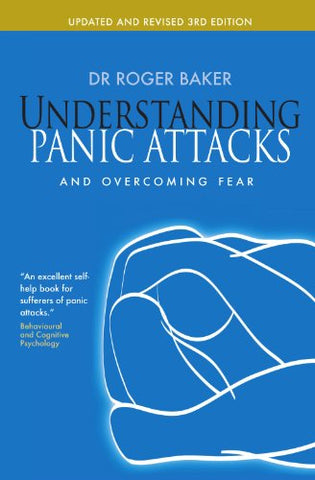 Understanding Panic Attacks And Overcoming Fear: Updated And Revised 3Rd Edition