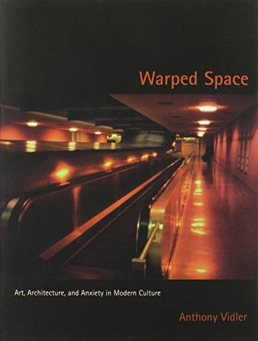 Warped Space: Art, Architecture, And Anxiety In Modern Culture