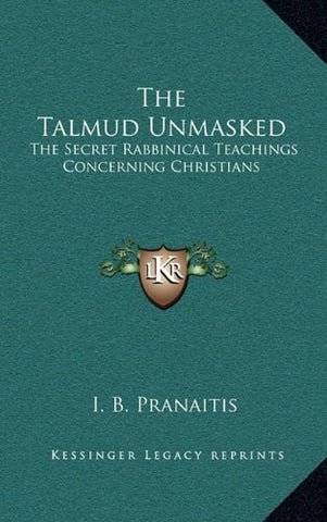 The Talmud Unmasked: The Secret Rabbinical Teachings Concerning Christians