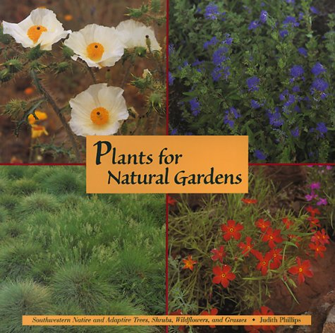 Plants For Natural Gardens: Southwestern Native & Adaptive Trees, Shrubs, Wildflowers & Grasses