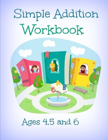 Simple Addition Workbook: Ages 4, 5 And 6 (Adorable Basic Addition Activity Book With Bonus Coloring Pages-Preschool And Kindergarten) (Volume 5)