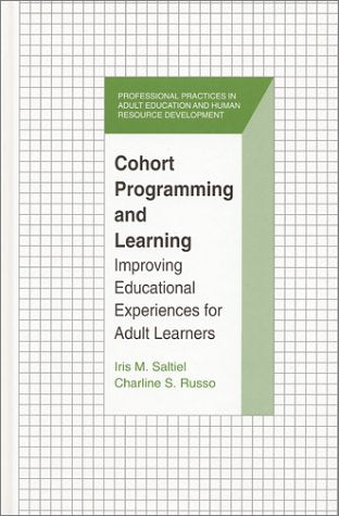 Cohort Programming And Learning: Improving Educational Experience For Adult Learners (Professional Practices In Adult Education And Human Resource Development Series)