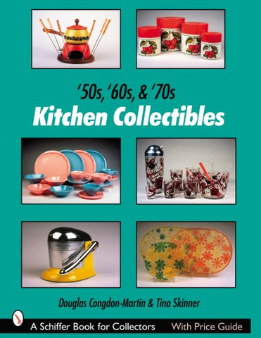 '50S, '60S, & '70S Kitchen Collectibles (Schiffer Book For Collectors)