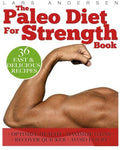 Paleo Diet For Strength: Delicious Paleo Diet Plan, Recipes And Cookbook Designed To Support The Specific Needs Of Strength Athletes And Bodybuilders (Food For Fitness Series)