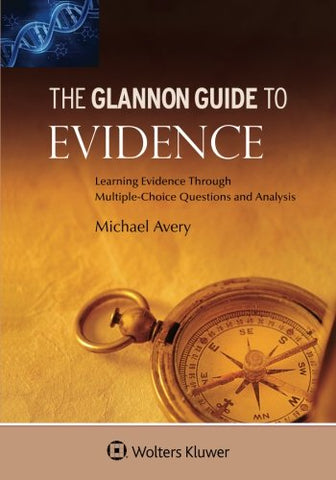 Glannon Guide To Evidence: Learning Evidence Through Multiple-Choice Questions And Analysis