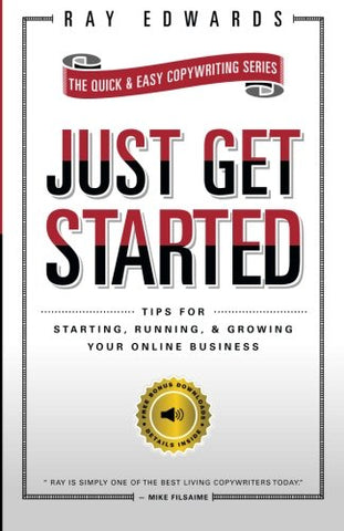 Just Get Started: Tips For Starting, Running, And Growing Your Online Business