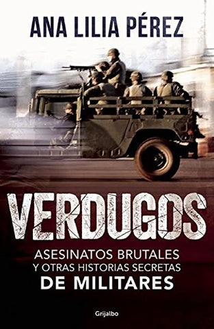 Verdugos. Asesinatos Brutales Y Otras Historias Secretas De Militares / Executioners: Brutal Murders And Other Secret Stories From The Military (Spanish Edition)