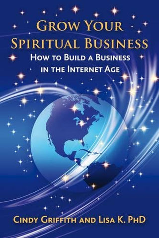 Grow Your Spiritual Business: How To Build A Business In The Internet Age