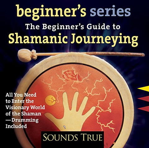 The Beginners Guide To Shamanic Journeying (The Beginner'S Guides)