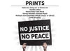 No Justice, No Peace Protest Sign or Poster - Free Shipping!