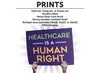 Healthcare is a Human Right Protest Sign or Poster - Free Shipping!