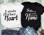 I STOLE HER HEART (SO I stole his last name)  Matching Couple T-shirts