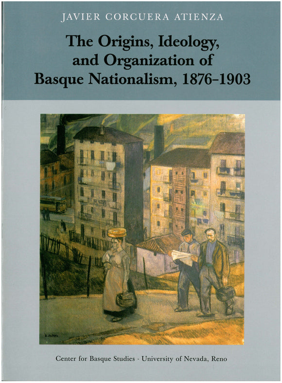 The Origins, Ideology, and Organization of Basque Nationalism, 1876–1903 (Paperback)