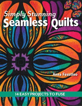 Simply Stunning Seamless Quilts 14 Easy Projects To Fuse By Anna Faustino