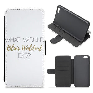 What Would Blair Waldorf Do - Gossip Girl Flip / Wallet Phone Case - Fun Cases