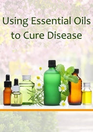 Using Essential Oils to Cure Disease eBook
