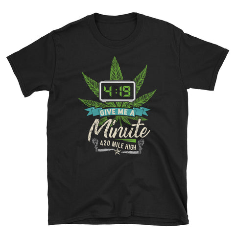 4:19 Give Me A Minute Short-Sleeve Unisex T-Shirt - 420 Mile High