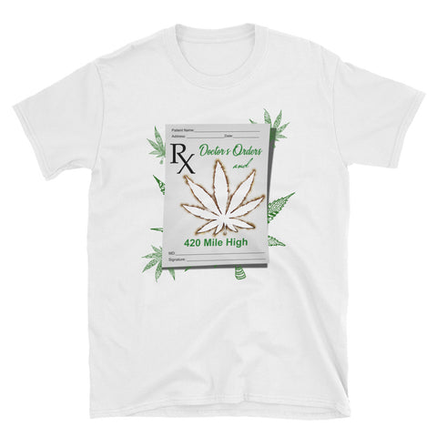 Doctor's Orders Weed Short-Sleeve Unisex T-Shirt - 420 Mile High