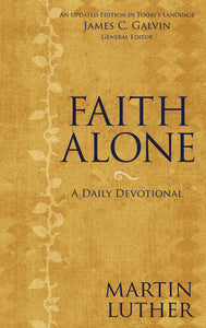 Faith Alone: A Daily Devotional by Martin Luther and James C. Galvin