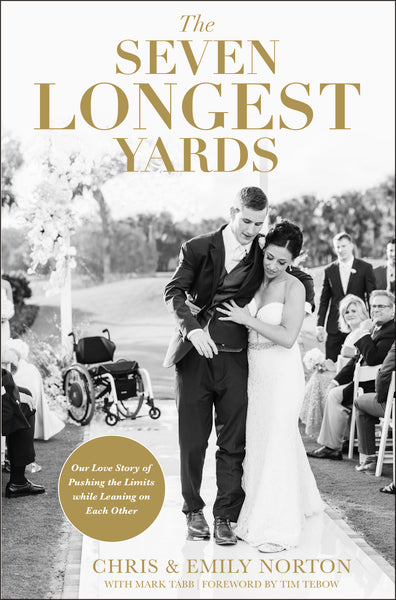 The Seven Longest Yards: Our Love Story of Pushing the Limits while Leaning on Each Other by Chris Norton, Emily Norton, and Mark Tabb
