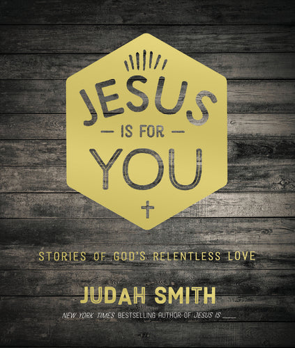 Jesus Is For You: Stories of God's Relentless Love by Judah Smith