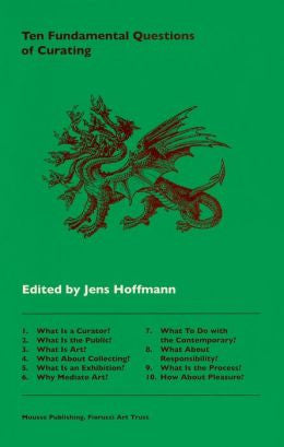 Ten Fundamental Questions of Curating<br>Edited by Jens Hoffmann